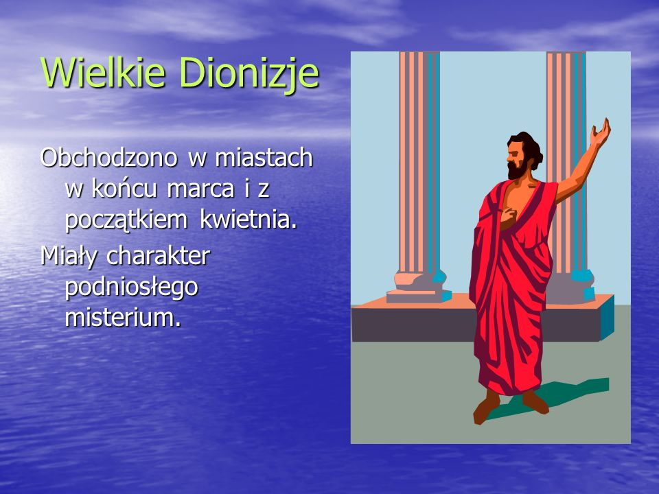 Wielkie Dionizje Obchodzono w miastach w końcu marca i z początkiem kwietnia.