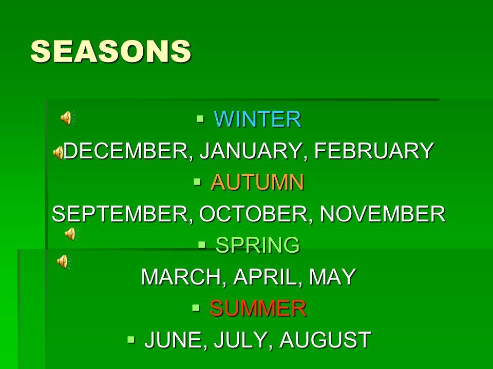 SEASONS WINTER DECEMBER, JANUARY, FEBRUARY AUTUMN