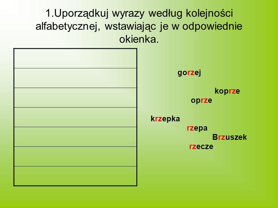 1.Uporządkuj wyrazy według kolejności alfabetycznej, wstawiając je w odpowiednie okienka.
