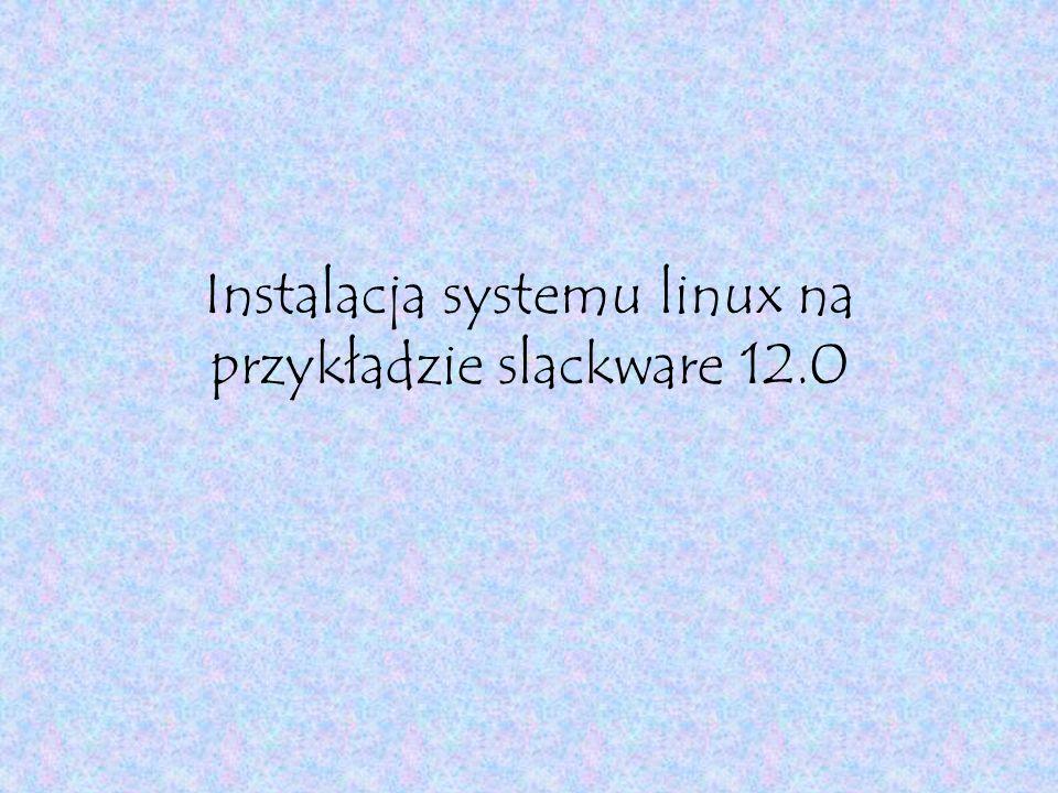 Instalacja systemu linux na przykładzie slackware 12.0