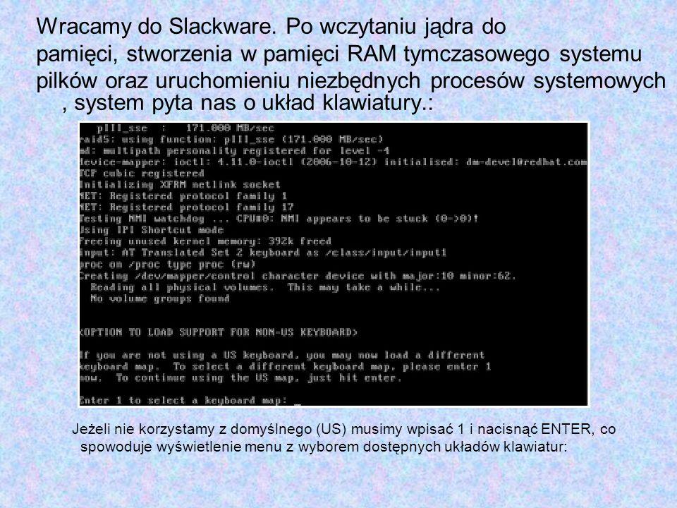 Wracamy do Slackware. Po wczytaniu jądra do