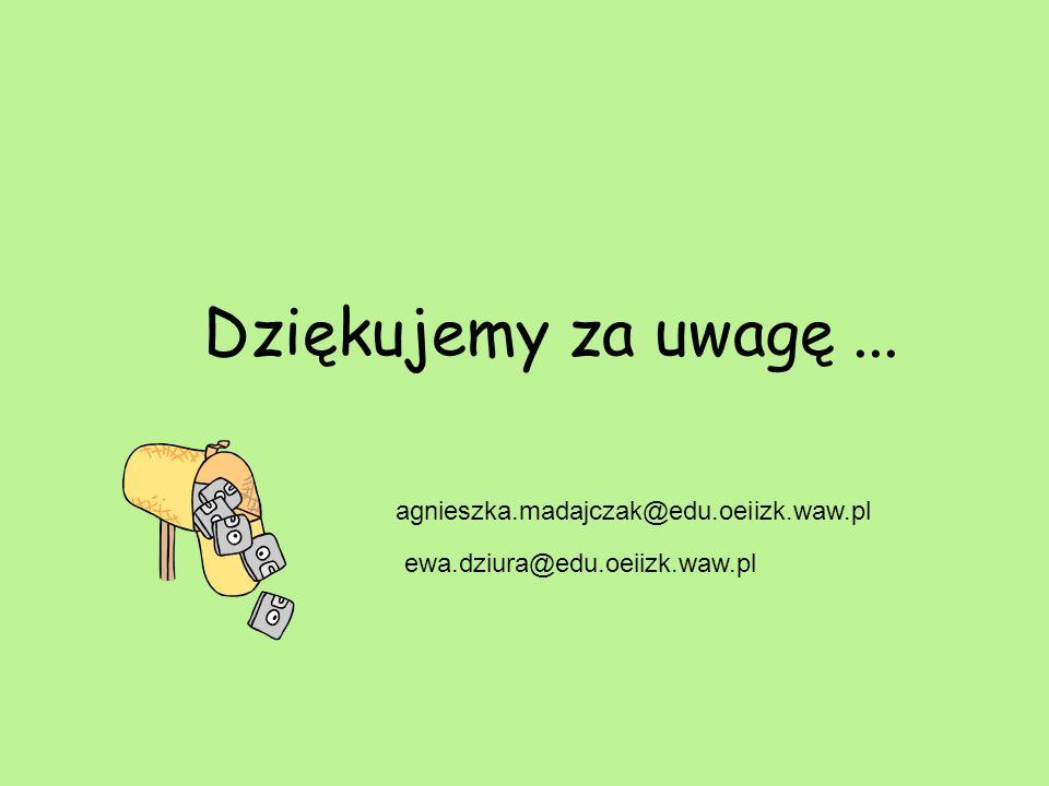 Dziękujemy za uwagę ... agnieszka.madajczak@edu.oeiizk.waw.pl