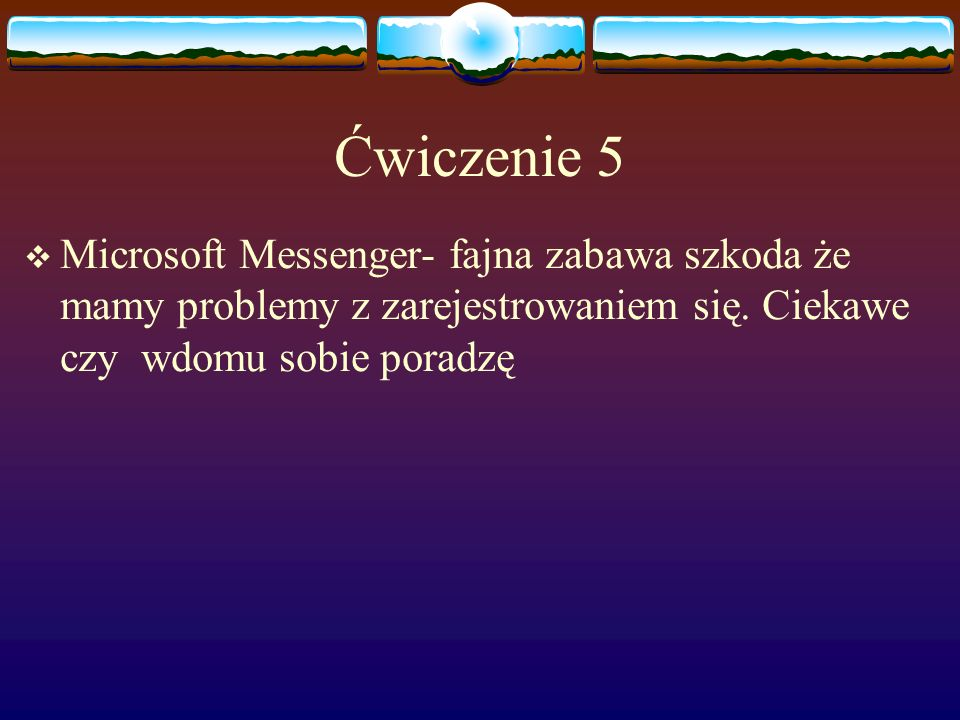 Ćwiczenie 5 Microsoft Messenger- fajna zabawa szkoda że mamy problemy z zarejestrowaniem się.