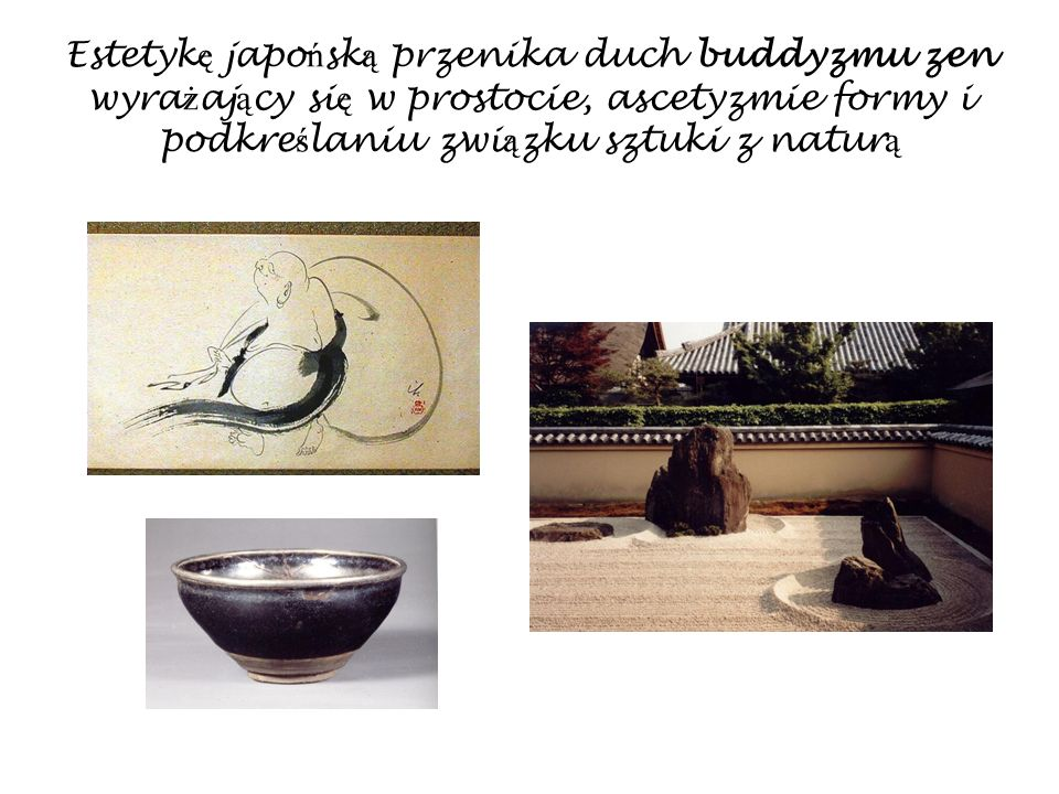 Estetykę japońską przenika duch buddyzmu zen wyrażający się w prostocie, ascetyzmie formy i podkreślaniu związku sztuki z naturą