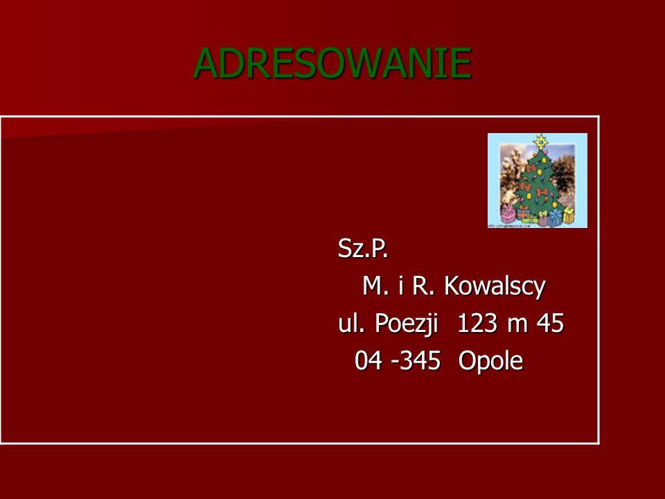 ADRESOWANIE Sz.P. M. i R. Kowalscy ul. Poezji 123 m 45 04 -345 Opole