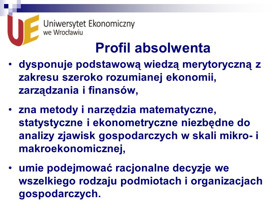 Profil absolwenta dysponuje podstawową wiedzą merytoryczną z zakresu szeroko rozumianej ekonomii, zarządzania i finansów,