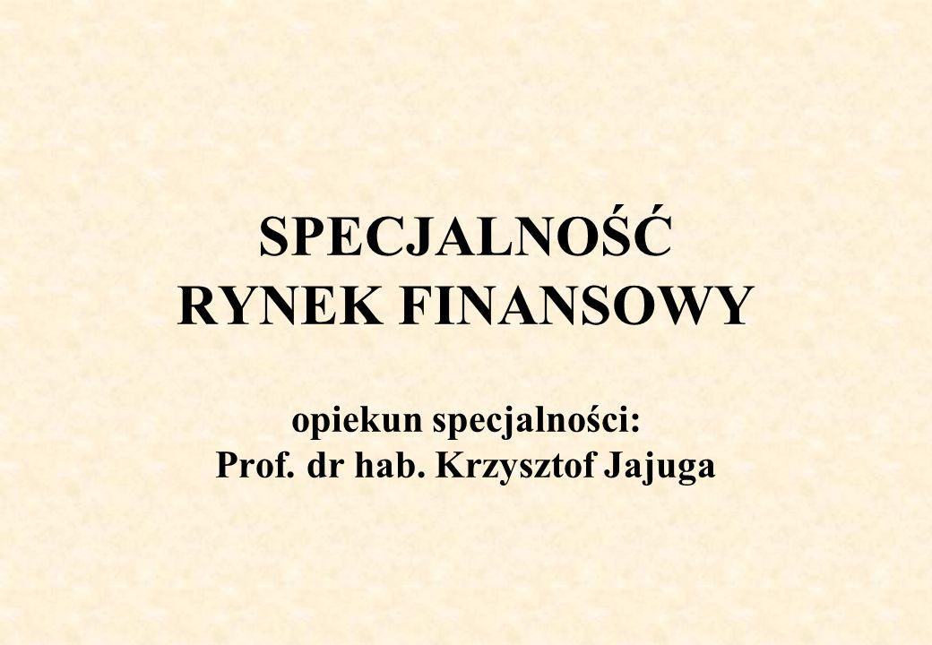 SPECJALNOŚĆ RYNEK FINANSOWY opiekun specjalności: Prof. dr hab