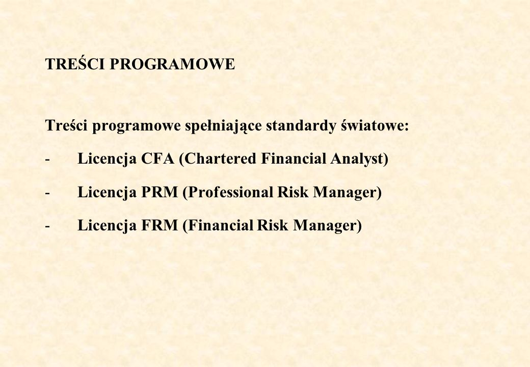 TREŚCI PROGRAMOWE Treści programowe spełniające standardy światowe: Licencja CFA (Chartered Financial Analyst)