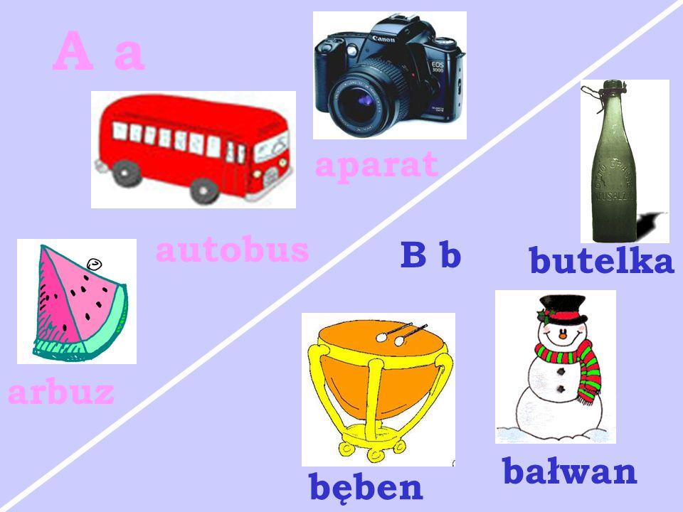 A a aparat autobus B b butelka arbuz bałwan bęben
