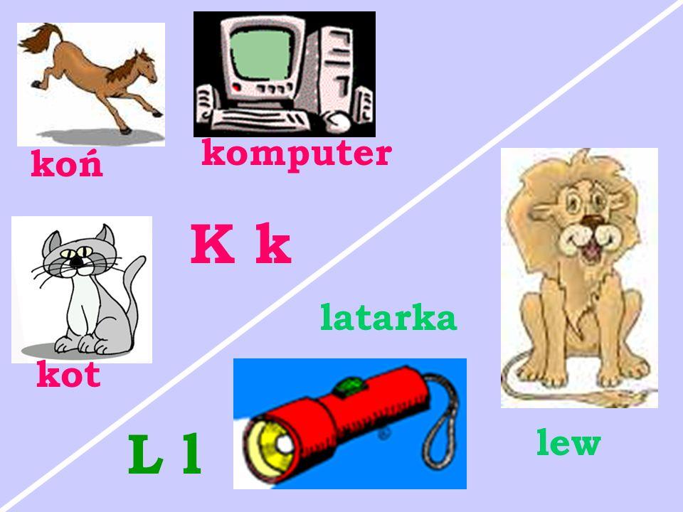 komputer koń K k latarka kot L l lew