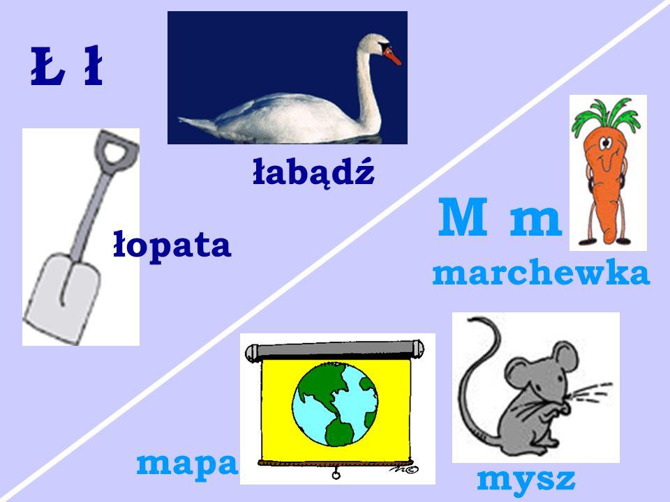 Ł ł łabądź M m łopata marchewka mapa mysz