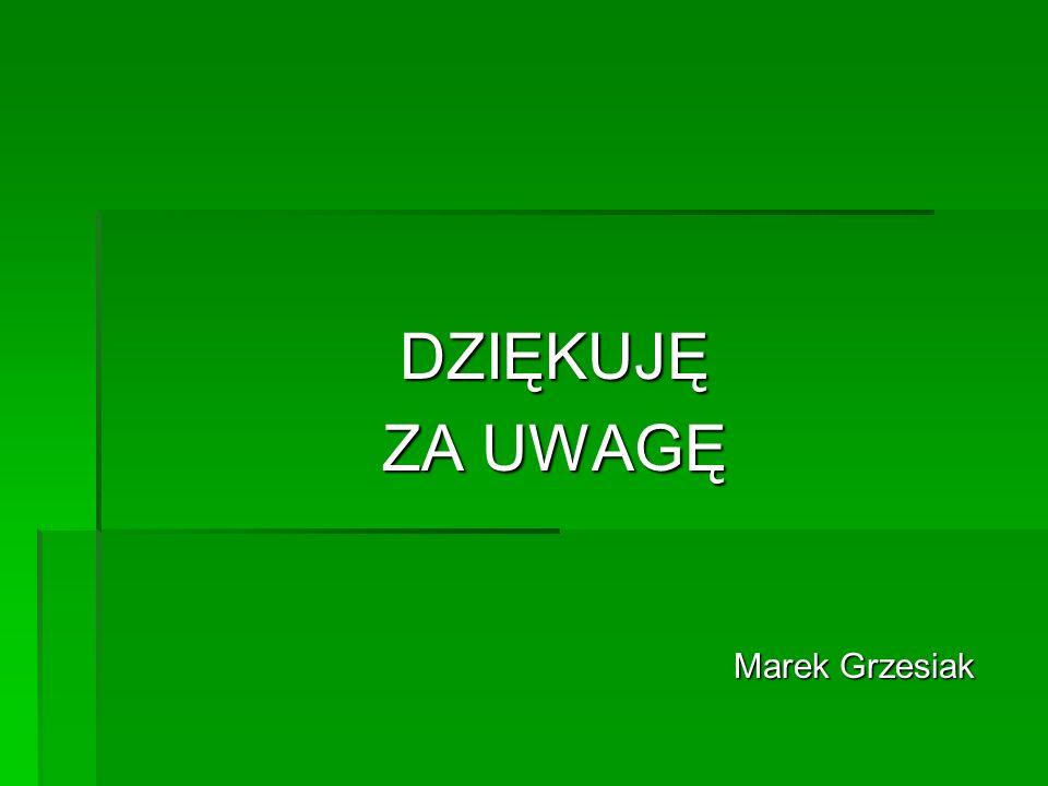 DZIĘKUJĘ ZA UWAGĘ Marek Grzesiak