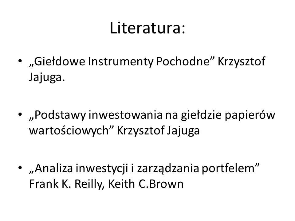 """Literatura: """"Giełdowe Instrumenty Pochodne Krzysztof Jajuga."""