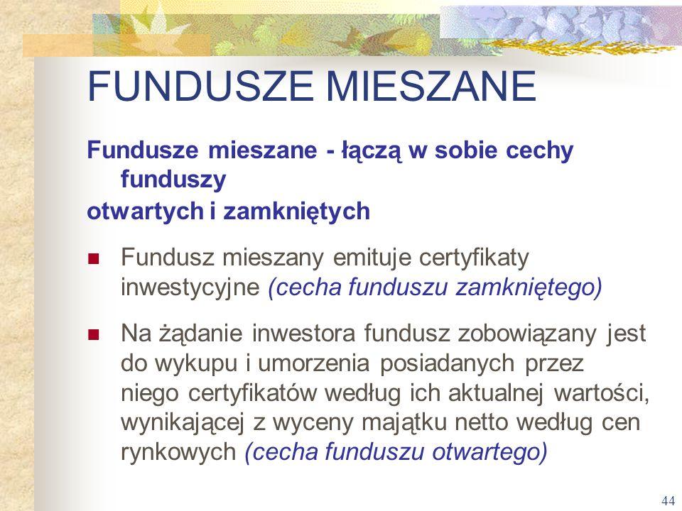 FUNDUSZE MIESZANE Fundusze mieszane - łączą w sobie cechy funduszy