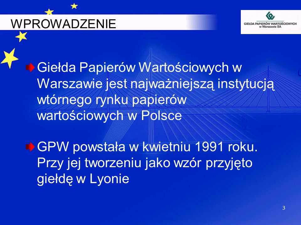 WPROWADZENIE Giełda Papierów Wartościowych w Warszawie jest najważniejszą instytucją wtórnego rynku papierów wartościowych w Polsce.