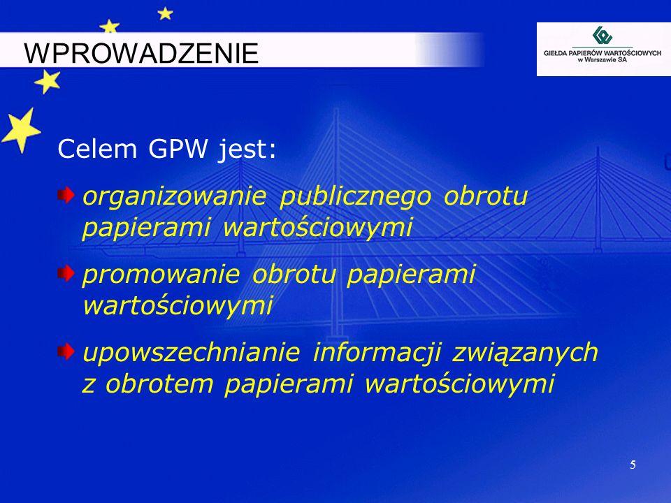 WPROWADZENIE Celem GPW jest:
