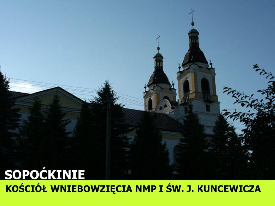 SOPOĆKINIE KOŚCIÓŁ WNIEBOWZIĘCIA NMP I ŚW. J. KUNCEWICZA