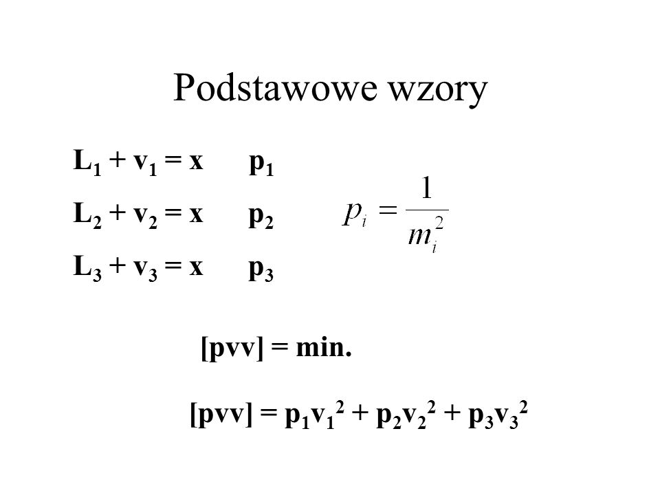 Podstawowe wzory L1 + v1 = x p1 L2 + v2 = x p2 L3 + v3 = x p3