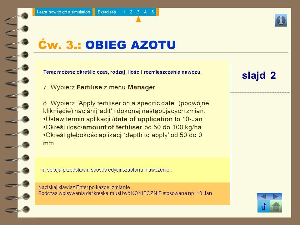 Ćw. 3.: OBIEG AZOTU slajd 2 7. Wybierz Fertilise z menu Manager