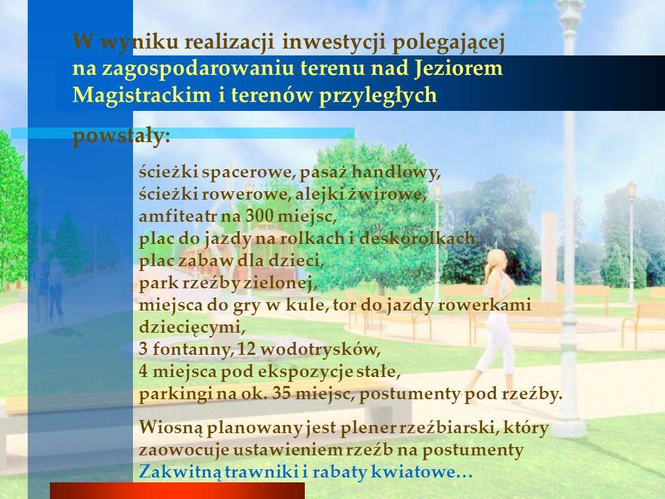 W wyniku realizacji inwestycji polegającej na zagospodarowaniu terenu nad Jeziorem Magistrackim i terenów przyległych