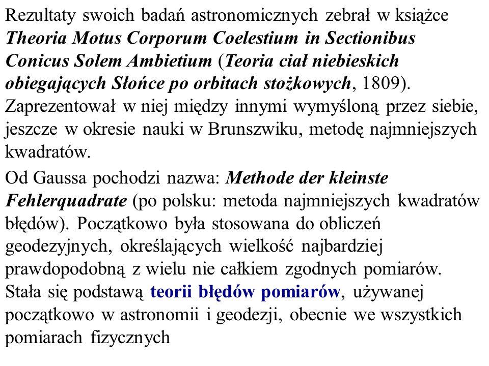 Rezultaty swoich badań astronomicznych zebrał w książce Theoria Motus Corporum Coelestium in Sectionibus Conicus Solem Ambietium (Teoria ciał niebieskich obiegających Słońce po orbitach stożkowych, 1809). Zaprezentował w niej między innymi wymyśloną przez siebie, jeszcze w okresie nauki w Brunszwiku, metodę najmniejszych kwadratów.