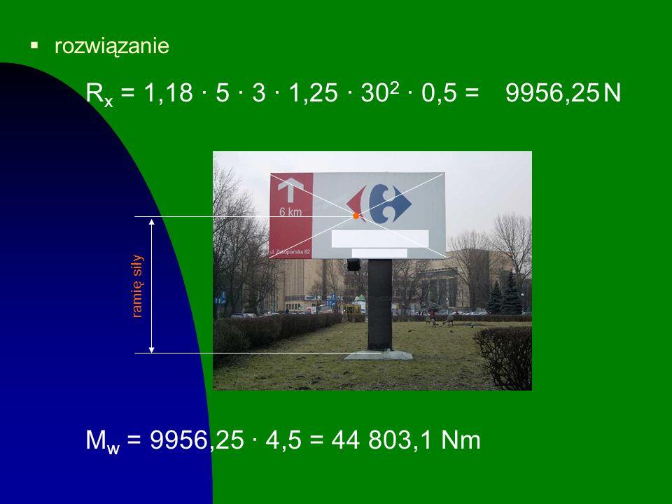 rozwiązanie Rx = 1,18 · 5 · 3 · 1,25 · 302 · 0,5 = N.