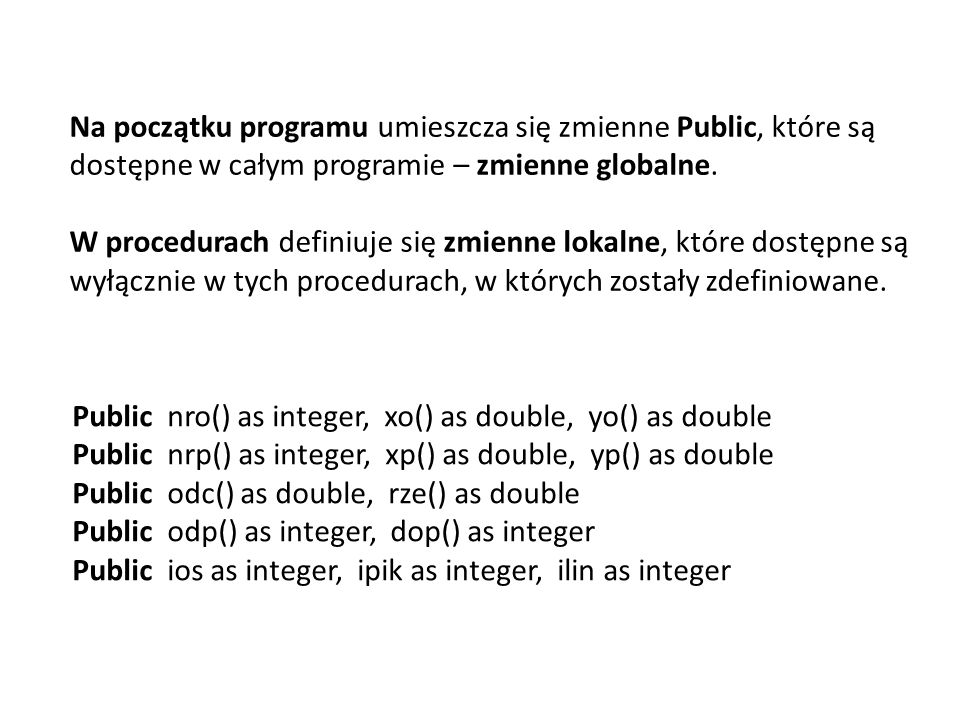 Na początku programu umieszcza się zmienne Public, które są dostępne w całym programie – zmienne globalne.