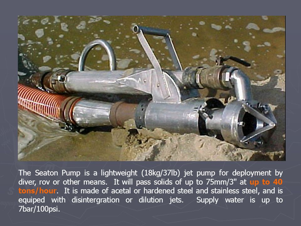 The Seaton Pump is a lightweight (18kg/37lb) jet pump for deployment by diver, rov or other means.