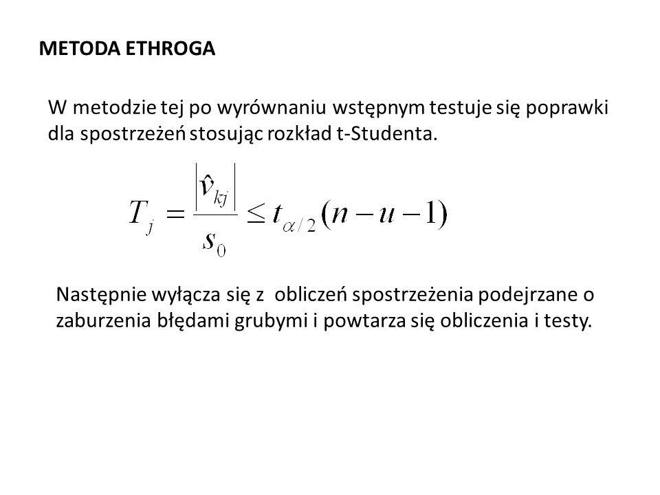 METODA ETHROGA W metodzie tej po wyrównaniu wstępnym testuje się poprawki dla spostrzeżeń stosując rozkład t-Studenta.