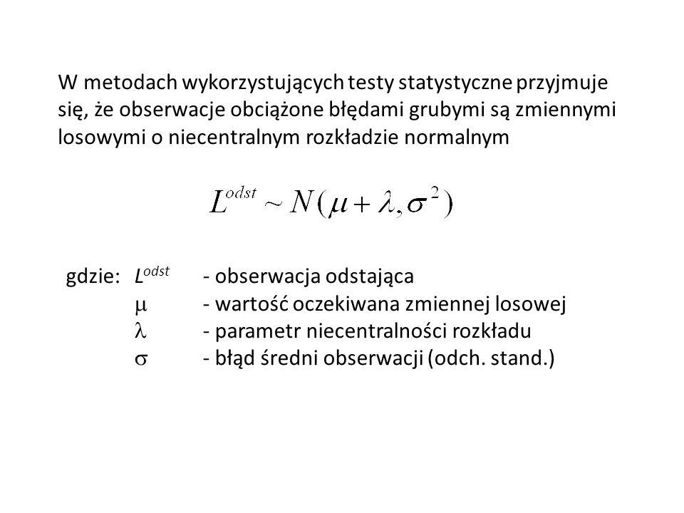 W metodach wykorzystujących testy statystyczne przyjmuje się, że obserwacje obciążone błędami grubymi są zmiennymi losowymi o niecentralnym rozkładzie normalnym