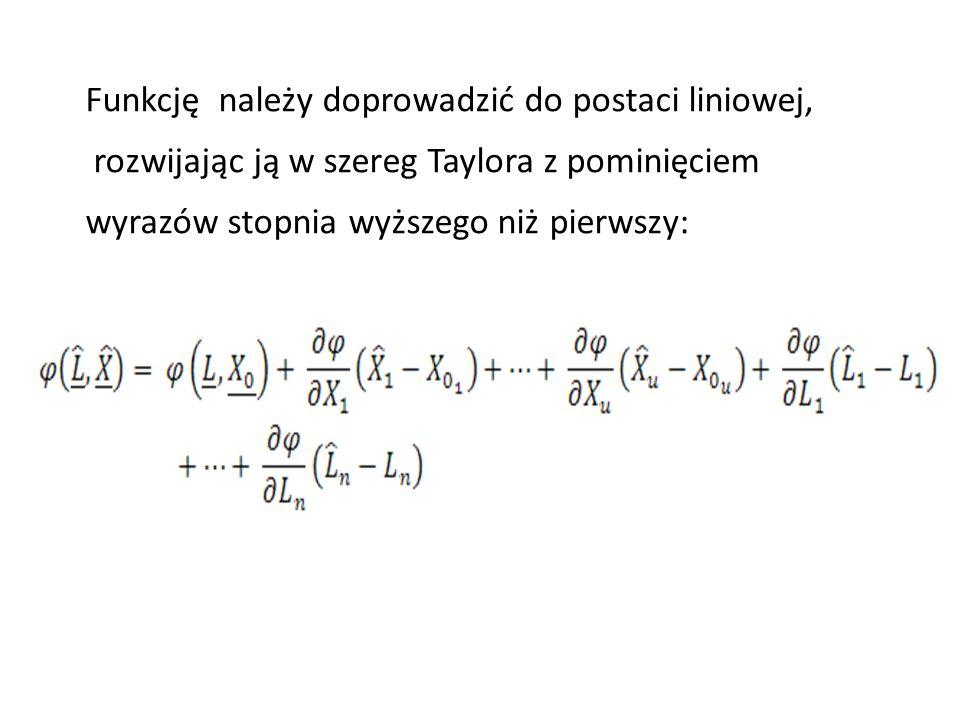 Funkcję należy doprowadzić do postaci liniowej,