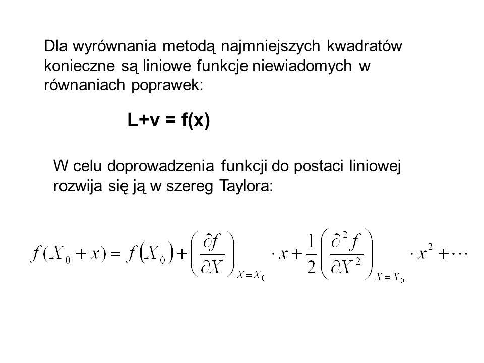 Dla wyrównania metodą najmniejszych kwadratów konieczne są liniowe funkcje niewiadomych w równaniach poprawek: