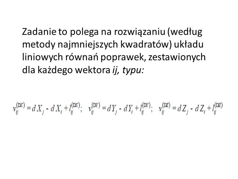Zadanie to polega na rozwiązaniu (według metody najmniejszych kwadratów) układu liniowych równań poprawek, zestawionych dla każdego wektora ij, typu: