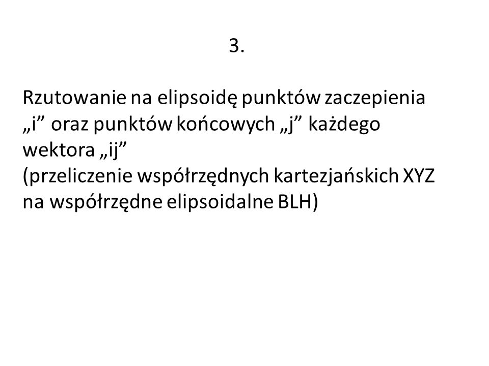 """3.Rzutowanie na elipsoidę punktów zaczepienia """"i oraz punktów końcowych """"j każdego wektora """"ij"""