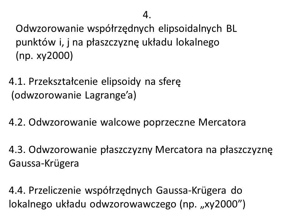 4. Odwzorowanie współrzędnych elipsoidalnych BL punktów i, j na płaszczyznę układu lokalnego. (np. xy2000)