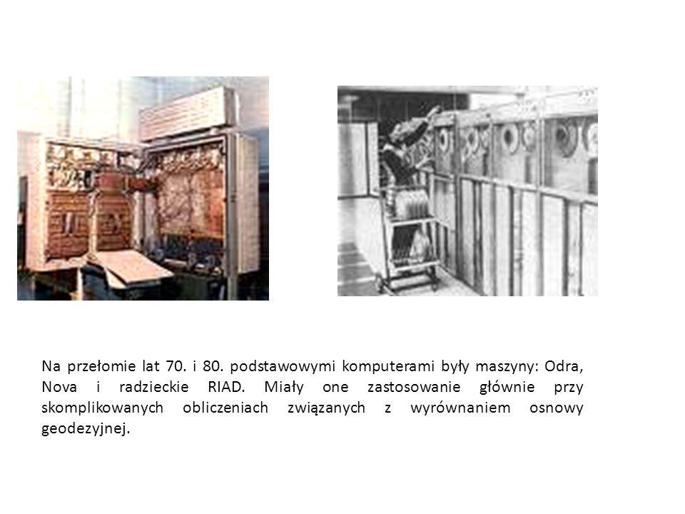 Na przełomie lat 70. i 80. podstawowymi komputerami były maszyny: Odra, Nova i radzieckie RIAD.