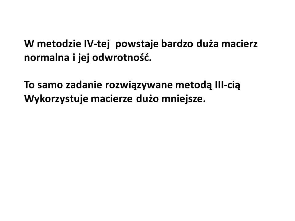 W metodzie IV-tej powstaje bardzo duża macierz normalna i jej odwrotność.