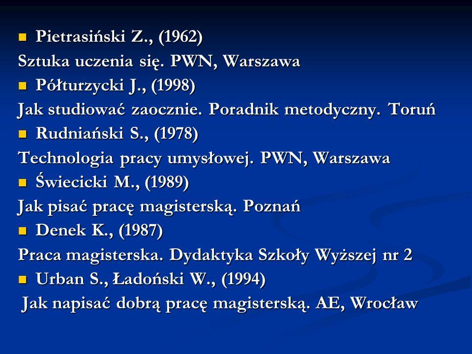 Pietrasiński Z., (1962) Sztuka uczenia się. PWN, Warszawa. Półturzycki J., (1998) Jak studiować zaocznie. Poradnik metodyczny. Toruń.