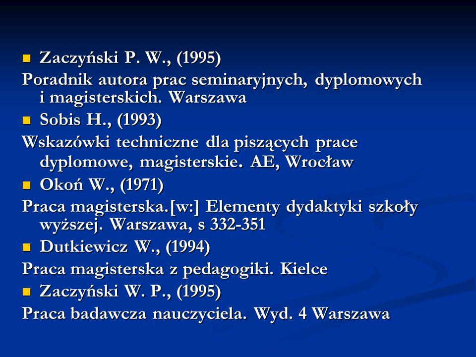 Zaczyński P. W., (1995) Poradnik autora prac seminaryjnych, dyplomowych i magisterskich. Warszawa.