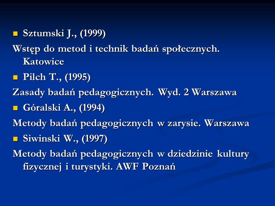 Sztumski J., (1999) Wstęp do metod i technik badań społecznych. Katowice. Pilch T., (1995) Zasady badań pedagogicznych. Wyd. 2 Warszawa.