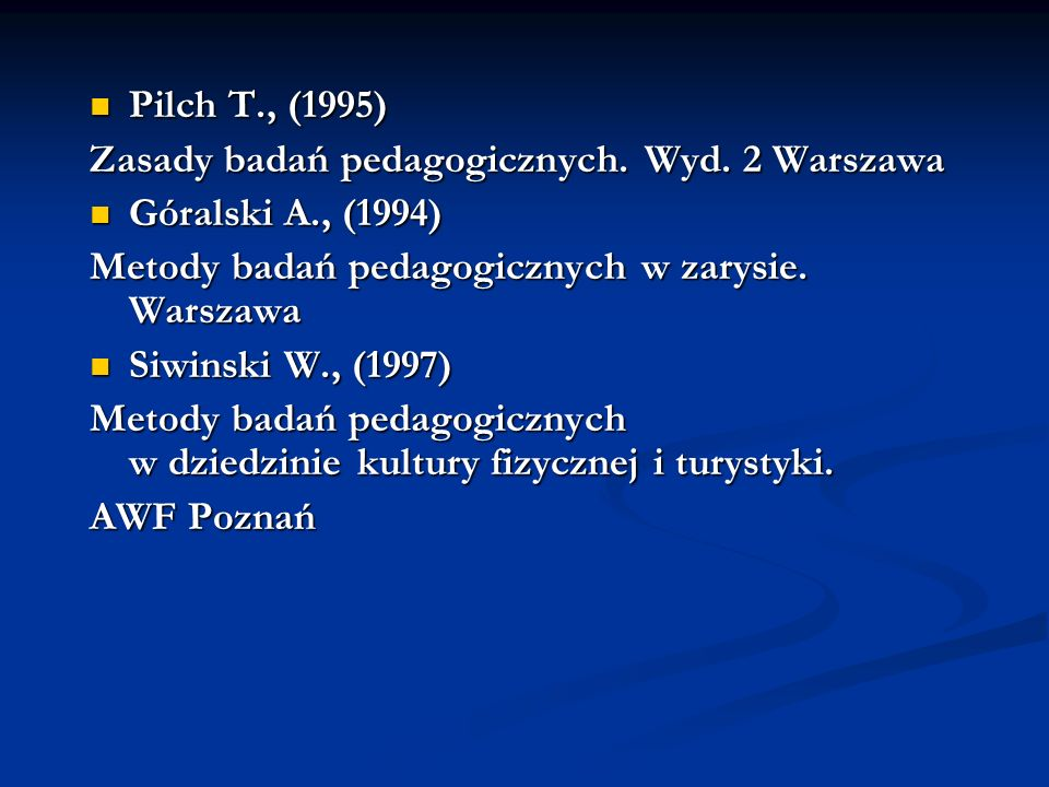 Pilch T., (1995) Zasady badań pedagogicznych. Wyd. 2 Warszawa. Góralski A., (1994) Metody badań pedagogicznych w zarysie. Warszawa.