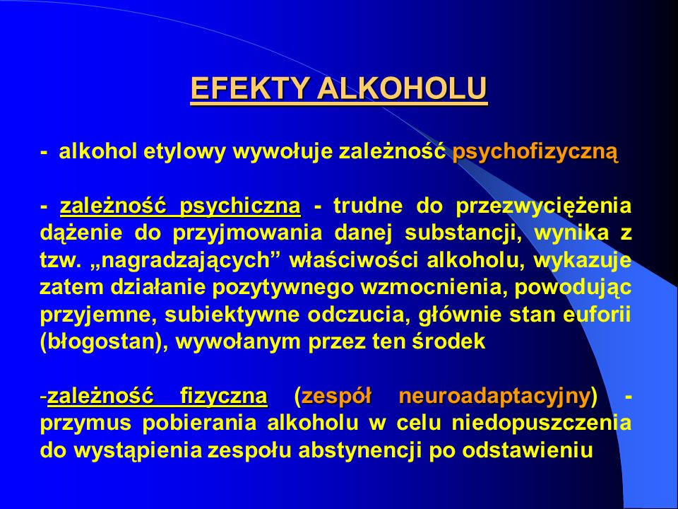 EFEKTY ALKOHOLU - alkohol etylowy wywołuje zależność psychofizyczną