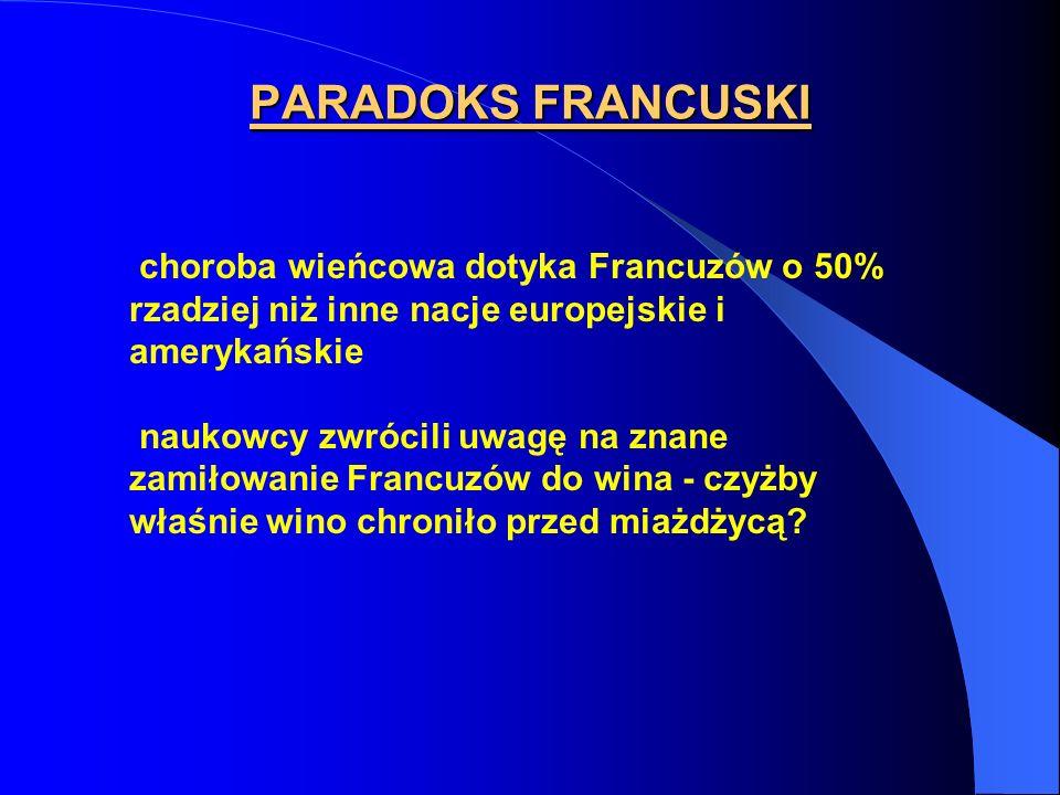 PARADOKS FRANCUSKI choroba wieńcowa dotyka Francuzów o 50% rzadziej niż inne nacje europejskie i amerykańskie.