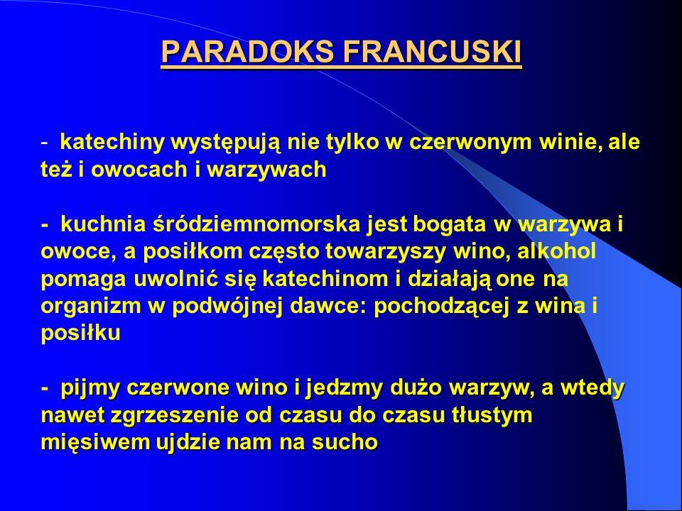 PARADOKS FRANCUSKI - katechiny występują nie tylko w czerwonym winie, ale też i owocach i warzywach.