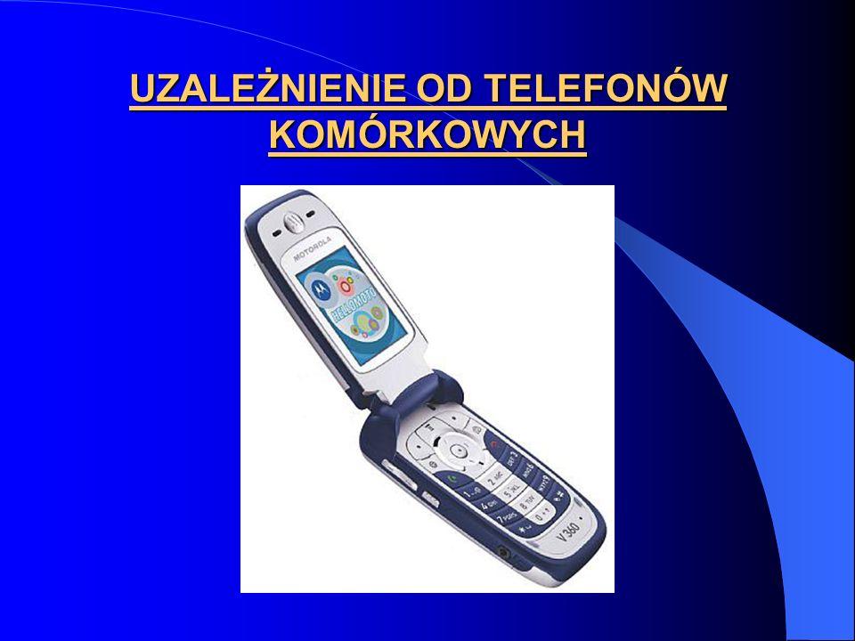 UZALEŻNIENIE OD TELEFONÓW KOMÓRKOWYCH
