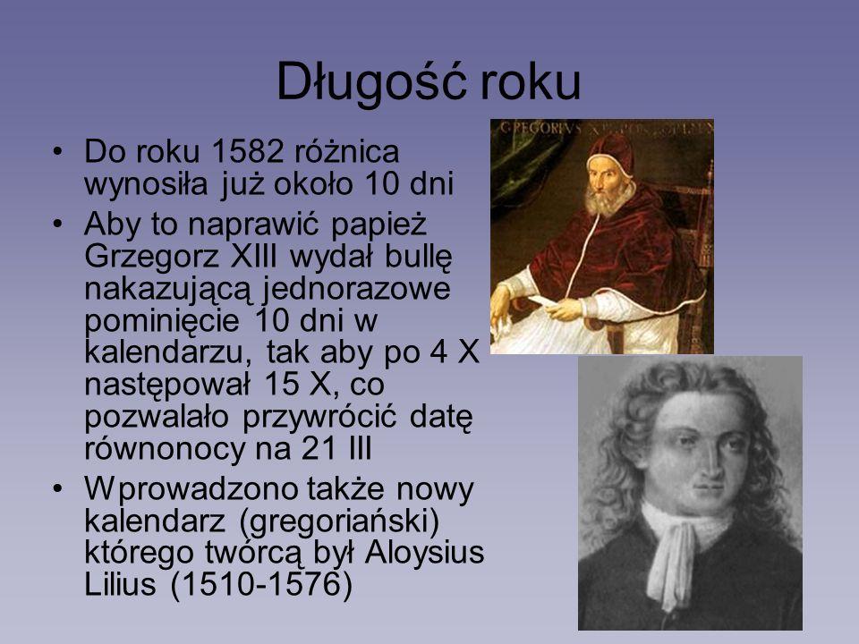 Długość roku Do roku 1582 różnica wynosiła już około 10 dni