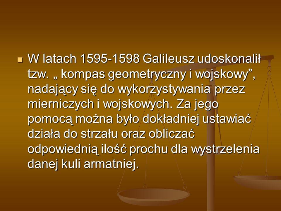 W latach 1595-1598 Galileusz udoskonalił tzw
