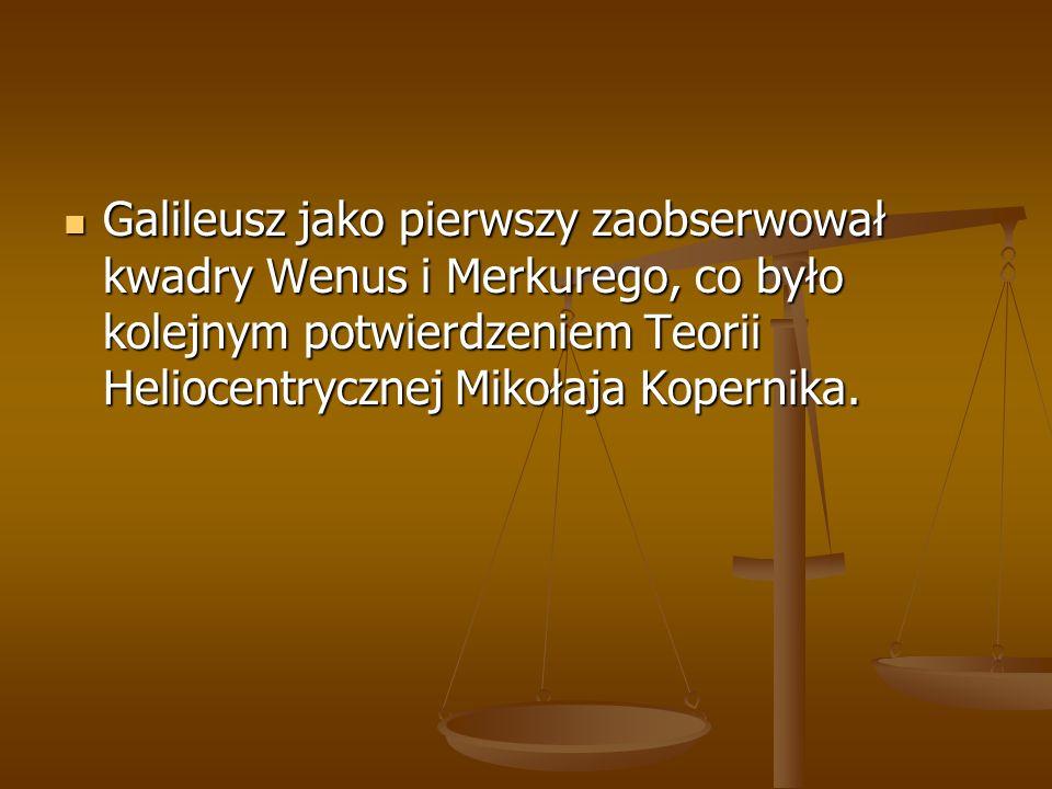 Galileusz jako pierwszy zaobserwował kwadry Wenus i Merkurego, co było kolejnym potwierdzeniem Teorii Heliocentrycznej Mikołaja Kopernika.