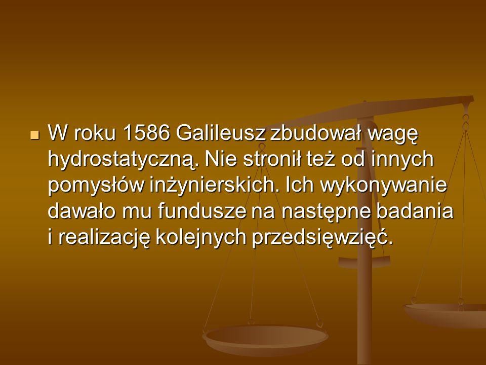 W roku 1586 Galileusz zbudował wagę hydrostatyczną