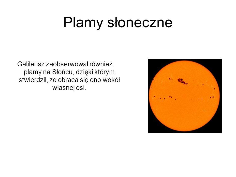 Plamy słoneczneGalileusz zaobserwował również plamy na Słońcu, dzięki którym stwierdził, że obraca się ono wokół własnej osi.